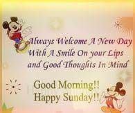 Always welcome a new day with a smile on your lips and good thoughts in mind. Sunday Wishes, Happy Sunday Quotes, Good Morning Images, Good Thoughts, New Day, Lips, Mindfulness, Smile, Mothers