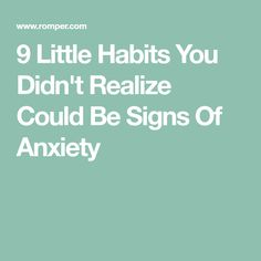 9 Little Habits You Didn't Realize Could Be Signs Of Anxiety