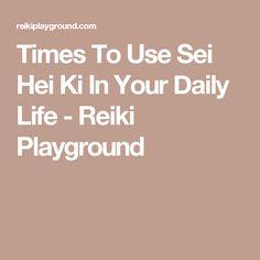 Times To Use Sei Hei Ki In Your Daily Life - Reiki Playground