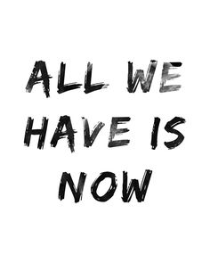 All We Have Is Now Inspiration Motivation Inspirational Quote Typography Wordart Watercolor : Printable Wall Art Download Print/ Wall Art  Typography Download Wall Art Inspiration Motivation Girlboss Home Office Living Room Gallery Wall Room Decor Girl Room Interior Design Black and White Typography
