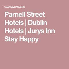 Parnell Street Hotels | Dublin Hotels | Jurys Inn Stay Happy
