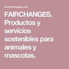 FAIRCHANGES. Productos y servicios sostenibles para animales y mascotas.