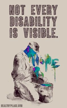 Quote on mental health: Not every disability is visible. http://www.HealthyPlace.com