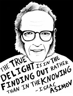 """The true delight is in the finding out, rather than in the knowing."" - Isaac Asimov, by Ryan Sheffield - http://www.etsy.com/shop/ryansheffield"