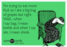 I'm trying to eat more fruit so I ate a big bag of grapes last night. Well... when I say bag, I mean bottle and when I say.