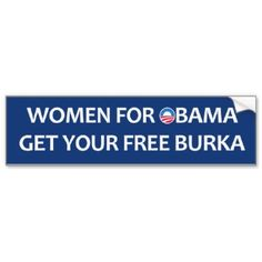 Women for Obama. Get your free burka Bumper Stickers