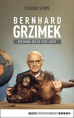 Der Mann, der die Tiere liebte: Bernhard Grzimek. Biografie - http://kostenlose-ebooks.1pic4u.com/2015/01/05/der-mann-der-die-tiere-liebte-bernhard-grzimek-biografie/