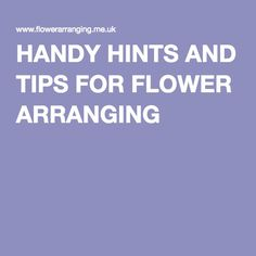 HANDY HINTS AND TIPS FOR FLOWER ARRANGING