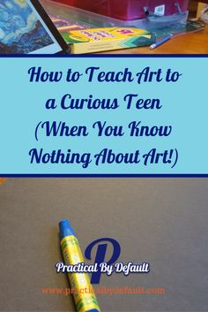 How To teach art to your teen when you have no clue where to start. Sharing the steps I took!