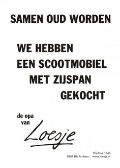 Als Opa ook zo'n fan is van Loesje. Top Quotes, Words Quotes, Wise Words, Funny Quotes, Sayings, Dutch Quotes, One Liner, Beautiful Words, Laugh Out Loud
