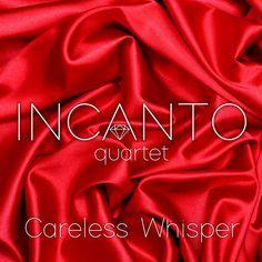 Careless Whisper - Single by Incanto Quartet on Apple Music
