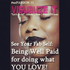 Visualize yourself being PAID WELL for doing what you LOVE!