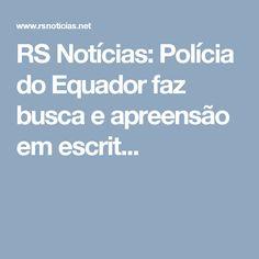 RS Notícias: Polícia do Equador faz busca e apreensão em escrit...