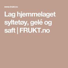Lag hjemmelaget syltetøy, gelé og saft | FRUKT.no