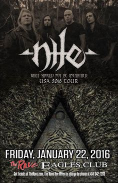 What Should Not Be Unearthed Tour NILE  with TBA  Friday, January 22, 2016 at 8pm  (doors scheduled to open at 7pm)  The Rave/Eagles Club - Milwaukee WI  All Ages / 21+ to Drink