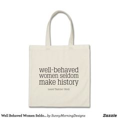 Well Behaved Women Seldom Make History Tote Bag - Amen! Carry all your stuff in this inspirational and graphic tote bag.  Perfect for you or your BFF - Best Friend.
