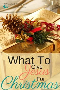 Have you ever wondered what Jesus wants us to give to Him for Christmas? I have some ideas! What To Give Jesus For Christmas.