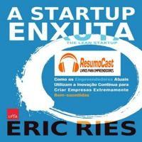 A Startup Enxuta resumida em audio para você. Assine em www.resumocast.com.br