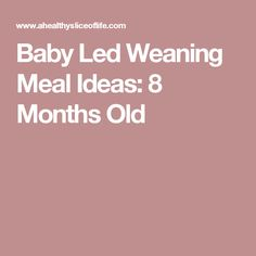 Baby Led Weaning Meal Ideas: 8 Months Old