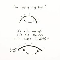 I'm trying my best. It's not enough. It's not enough. It's not enough. Baby Crush, Sad Drawings, Evans, Bad Feeling, Im Trying, Enough Is Enough, Anxiety, It Hurts, Poems