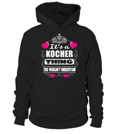 # It's KOCHER Thing You Wouldn't Understand .  HOW TO ORDER:1. Select the style and color you want: 2. Click Reserve it now3. Select size and quantity4. Enter shipping and billing information5. Done! Simple as that!TIPS: Buy 2 or more to save shipping cost!This is printable if you purchase only one piece. so dont worry, you will get yours.Guaranteed safe and secure checkout via:Paypal | VISA | MASTERCARD