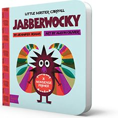 The slithy toves and borogoves invite you to take an adventure through the tumtum trees in Jabberwocky: A BabyLit Nonsense Primer. (Children's Board Book)