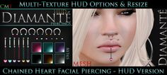 :Diamante: Chained Heart Facial Piercing - HUD Version NEW RELEASE  We've just released our very first Piercing sets! Comes in 2 UnRigged Mesh Versions with Resize  & Multiple Texture Options HUDs.  http://maps.secondlife.com/secondlife/Dark%20Eternal%20Rose/128/131/28