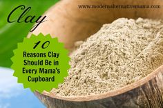 10 Reasons Clay Should Be In Every Mama's Cupboard | Modern Alternative Mama