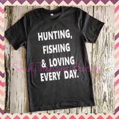 Hunting, Fishing and Loving Every Day This is a pre-order item, will ship in about 10 days. - Unisex sizing so size down if you prefer a tighter fit.