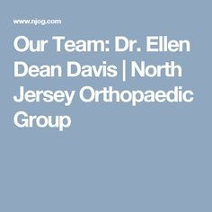 Our Team: Dr. Ellen Dean Davis  | North Jersey Orthopaedic Group