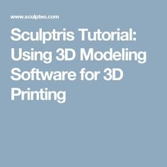 Sculptris Tutorial: Using 3D Modeling Software for 3D Printing