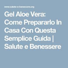 Gel Aloe Vera: Come Prepararlo In Casa Con Questa Semplice Guida | Salute e Benessere