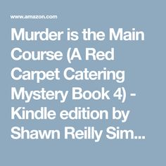 Murder is the Main Course (A Red Carpet Catering Mystery Book 4) - Kindle edition by Shawn Reilly Simmons. Mystery, Thriller & Suspense Kindle eBooks @ Amazon.com.