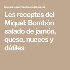 Les receptes del Miquel: Bombón salado de jamón, queso, nueces y dátiles