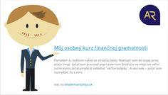 Môj pohlad na finačnú gramostnosť. Myslíš že sa podobám na panáčika? :D  http://www.akademiarozvoja.sk/financny-tip/moj-osobny-kurz-financnej-gramotnosti/