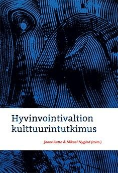Hyvinvointivaltion kulttuurintutkimus / Jonne Autto & Mikael Nygård. Kirjassa pohditaan, miten hyvinvointivaltio on ymmärretty Suomessa, millaisten kulttuuristen ja poliittisten ajattelutapojen varaan se rakentuu ja miten sen tulevaisuuden suunnista kamppaillaan.