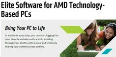 Elite Software for AMD Technology-Based PCs. Bring Your PC to Life In just three easy steps, you can start logging into your favorite websites with a wink, scrolling through your photos with a wave and wirelessly sharing your content across screens.