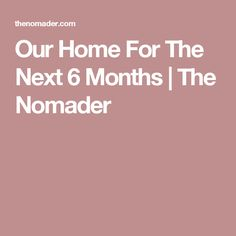 Our Home For The Next 6 Months | The Nomader