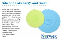 Norwex Silicone Lids Plastic and foil food wraps have a bad rap! They can be a struggle to use, they can leach harmful chemicals into your food, and they end up in the landfills. These colorful lids create an airtight seal on any smooth-rimmed surface to keep food fresh when storing. The heat-resistant, food-safe silicone also allows for quick cooking, steaming and reheating in the oven or microwave.