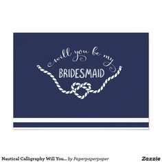 Nautical Calligraphy Will You Be My Bridesmaid