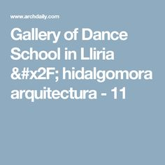 Gallery of Dance School in Lliria / hidalgomora arquitectura - 11