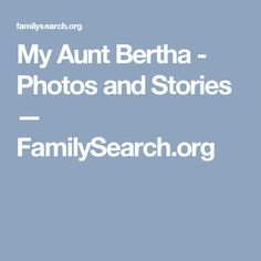 My Aunt Bertha - Photos and Stories — FamilySearch.org