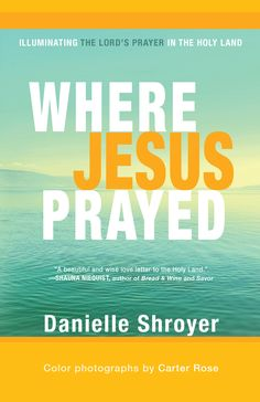 Where Jesus Prayed | Danielle Shroyer The Lord's Prayer has remained with us for two thousand years for many reasons. Here it returns to its place of origin, carried deep in the heart of a pilgrim traveler as she walks where Jesus walked and discovers within its words the depth, beauty and truth of the One who prayed them first. 2017 Illumination Medalist