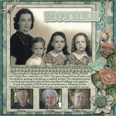 Mother...a great 'then and now' page with a traditional scrapbook design. An embellished right edge with curvy heart and flower shapes contrasts nicely with the strong horizontal photo placement. A lace edge on the main photo with an inserted title connects well to the journaling and bottom photos.