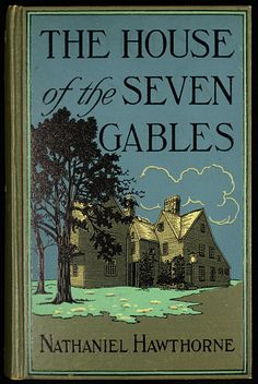"""The House of the Seven Gables by Nathaniel Hawthorne - """"Nevertheless, if we look through all the heroic fortunes of mankind, we shall find this same entanglement of something mean and trivial with whatever is noblest in joy or sorrow. Life is made up of marble and mud."""""""