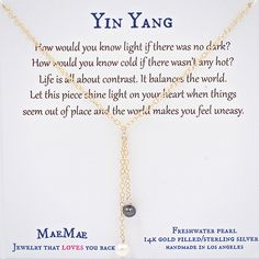 How would you know light if there was no dark? How would you know cold if there wasn't any hot? Life is all about contrast. It balances the world. Let this piece shine light on your heart when things seem out of place and the world makes you feel uneasy.  #simplenecklace #daintynecklace #affirmationnecklace #inspirationalnecklace #14kgoldfilledchain #sterlingsilverchain
