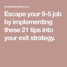 Escape your 9-5 job by implementing these 21 tips into your exit strategy.