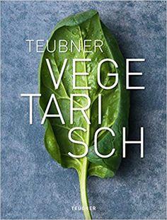 Fachbücher für Köche: Teubner - Vegetarisch Thing 1, Vegan, Coconut Water, Eggplant, Celery, Vegetarian Recipes, Herbs, Vegetables, Cooking