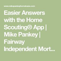 Easier Answers with the Home Scouting® App  |  Mike Pankey | Fairway Independent Mortgage Corporation