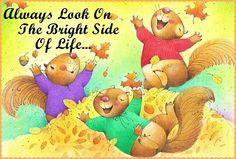 Always look on the bright side of life Bright Side Of Life, Chipmunks, Winnie The Pooh, Teddy Bear, Disney Characters, Happy, Painting, Animals, Squirrels
